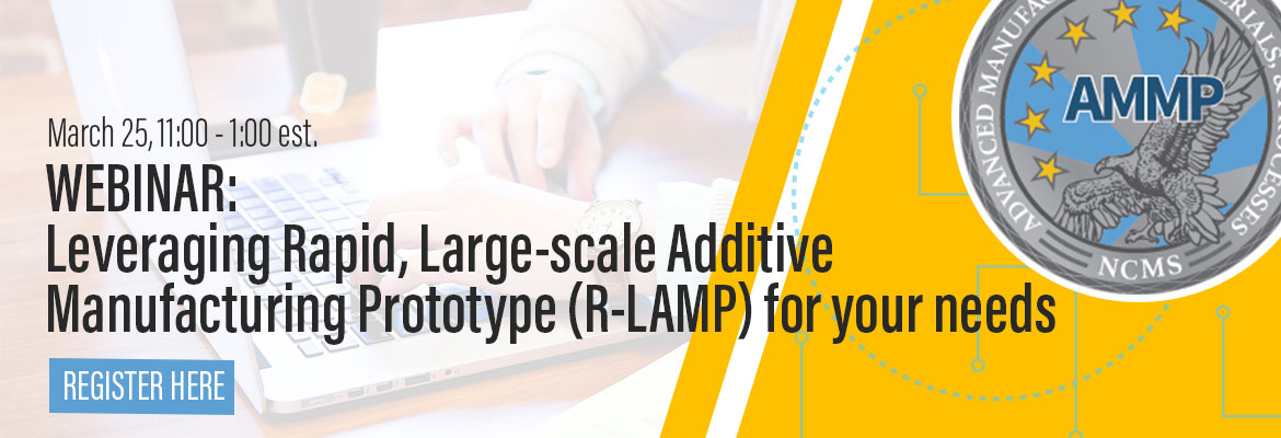 R-LAMP LIVE WEBINAR: Leveraging the Rapid, Large-scale Additive Manufacturing Prototype (R-LAMP) for your needs